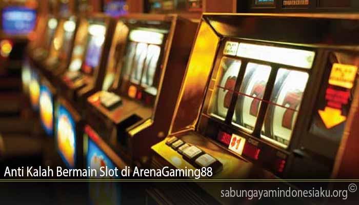 Anti Kalah Bermain Slot di ArenaGaming88